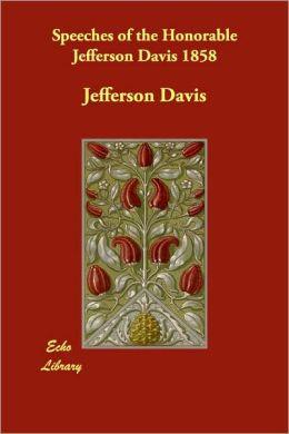 Speeches of the Honorable Jefferson Davis 1858