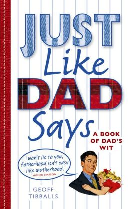 Just Like Dad Says: A Book of Dad's Wit