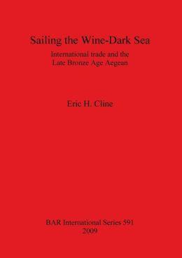 Sailing the Wine-Dark Sea: International Trade and the Late Bronze Age Aegean Bar S591