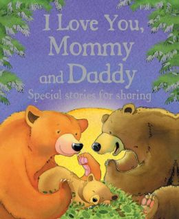 I Love You, Mommy and Daddy: Special Stories for Sharing