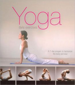 Yoga Daily Exercises: A 7-Day Program to Harmonize the Body and Soul