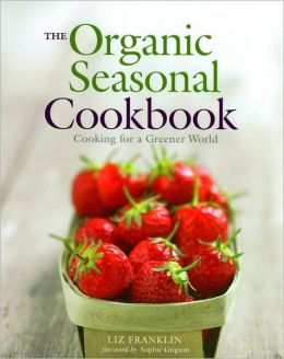 The Organic Seasonal Cookbook: Cooking for a Greener World