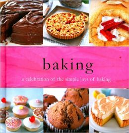 Baking: A Celebration of the Simple Joys of Baking