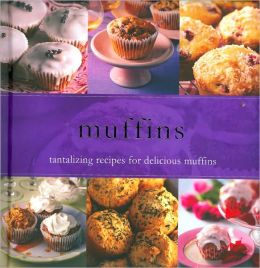 Muffins: Tantalizing Recipes for Delicious Muffins