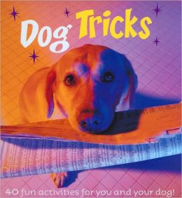 Dog Tricks: 40 Fun Activities for You and Your Dog!