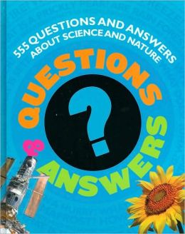 A Kid's Book of Questions and Answers: 555 Questions and Answers About Science and Nature