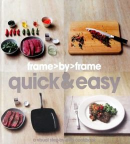 Frame by Frame: Quick and Easy - A Visual Step-by-step Cookbook