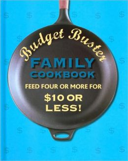 Budget Busters Family Cookbook: Feed Four or More for $10 or Less!