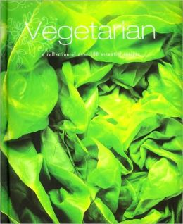 Vegetarian: A Collection of Over 100 Essential Recipes