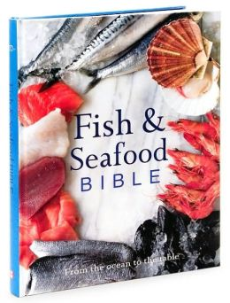 Fish and Seafood Bible: From the Ocean to the Table