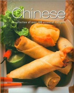 Chinese: A Collection of over 100 Essential Recipes