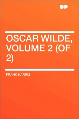Oscar Wilde, Volume 2 (Of 2)