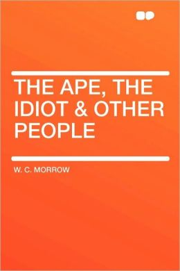 The Ape, The Idiot & Other People