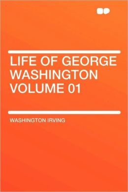 The Life of George Washington (Volume 1)