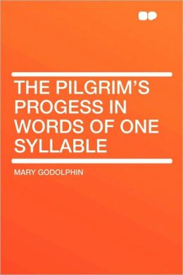The Pilgrim's Progess In Words Of One Syllable