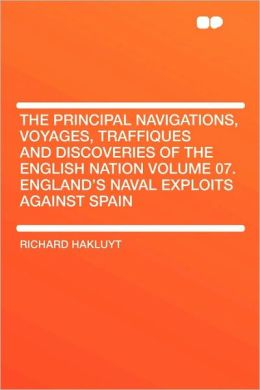 The Principal Navigations, Voyages, Traffiques And Discoveries Of The English Nation Volume 07. England's Naval Exploits Against Spain