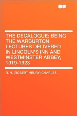 The Decalogue; Being the Warburton Lectures Delivered in Lincoln's Inn and Westminster Abbey, 1919-1923