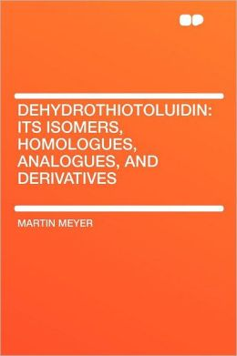 Dehydrothiotoluidin: Its Isomers, Homologues, Analogues, and Derivatives