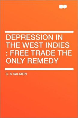 Depression in the West Indies: Free Trade the Only Remedy