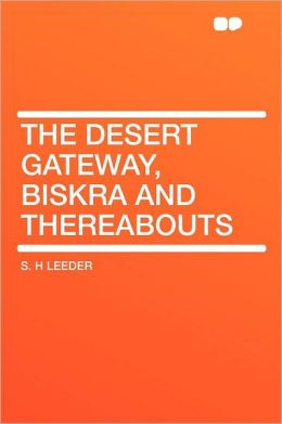 The Desert Gateway, Biskra and Thereabouts