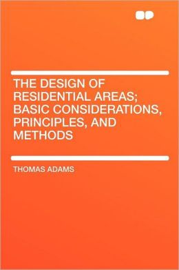 The Design of Residential Areas; Basic Considerations, Principles, and Methods