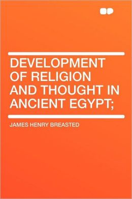 Development of Religion and Thought in Ancient Egypt;