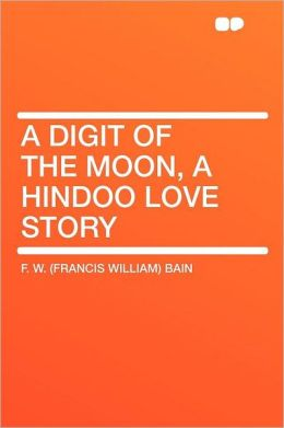 A Digit of the Moon, a Hindoo Love Story