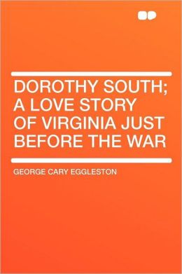 Dorothy South; a Love Story of Virginia Just Before the War