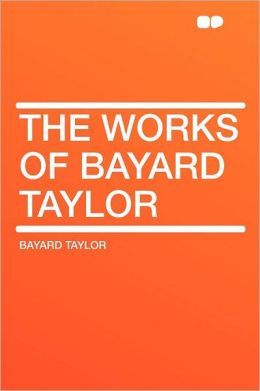 The Works of Bayard Taylor