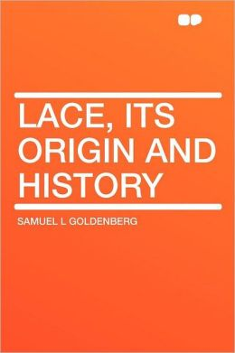 Lace, Its Origin and History