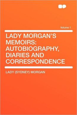 Lady Morgan's Memoirs: Autobiography, Diaries and Correspondence Volume 1