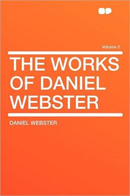 The Works of Daniel Webster Volume 2