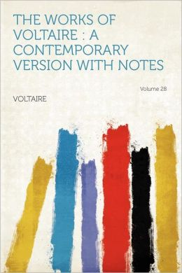 The Works of Voltaire: a Contemporary Version With Notes Volume 28
