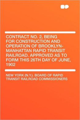 Contract No. 2, Being for Construction and Operation of Brooklyn-Manhattan Rapid Transit Railroad. Approved as to Form This 26th Day of June, 1902