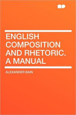 English Composition and Rhetoric. a Manual