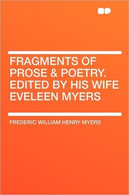 Fragments of Prose & Poetry. Edited by His Wife Eveleen Myers