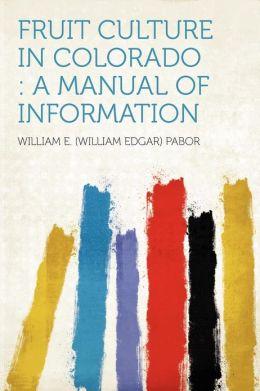 Fruit Culture in Colorado: a Manual of Information