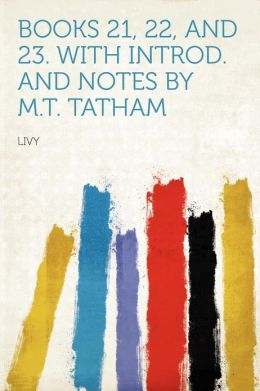 Books 21, 22, and 23. With Introd. and Notes by M.T. Tatham