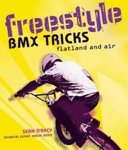 Freestyle BMX Tricks: Flatland and Air. Sean D'Arcy