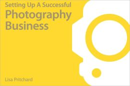 Setting up a Successful Photography Business: How to Be a Professional Photographer