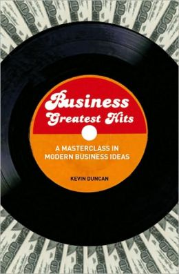 Business Greatest Hits: Mastering the Brightest Minds of Modern Business