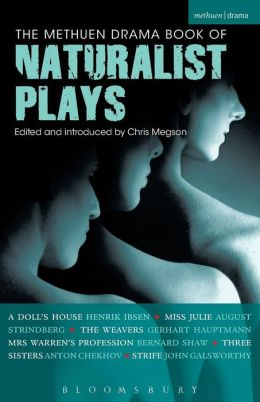 The Methuen Drama Book of Naturalist Plays: A Doll's House, Miss Julie, The Weavers, Mrs Warren's Profession, Three Sisters, Strife
