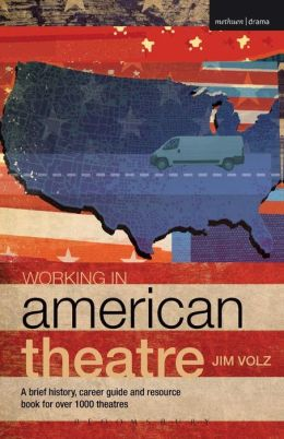 Working in American Theatre: A Brief History, Career Guide and Resource Book for over 1000 Theatres