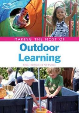 Making the Most of Outdoor Learning. Linda Thornton, Pat Brunton
