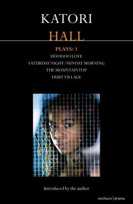Katori Hall Plays One: Hoodoo Love; Hurt Village; The Mountaintop; Saturday Night/Sunday Morning