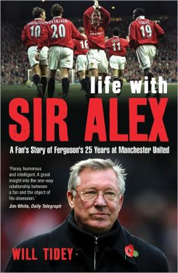 Life with Sir Alex: A Fan's Story of Ferguson's 25 Years at Manchester United
