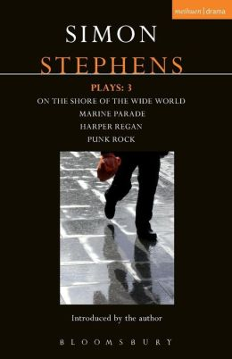 Stephens Plays: 3: Harper Regan, Punk Rock, Marine Parade and On the Shore of the Wide World