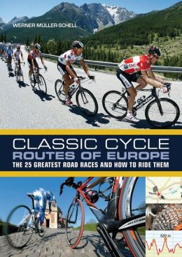 Classic Cycle Routes of Europe: The 25 greatest road cycling races and how to ride them