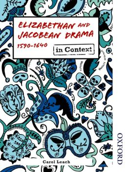Elizabethan and Jacobean Drama 1590-1640 in Context