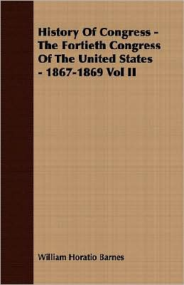 History Of Congress - The Fortieth Congress Of The United States - 1867-1869 Vol Ii